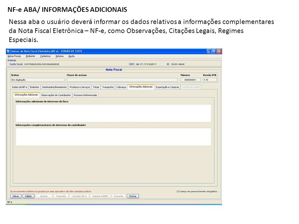 NF-e ABA/ INFORMAÇÕES ADICIONAIS Nessa aba o usuário deverá informar os dados relativos a informações complementares da Nota Fiscal Eletrônica – NF-e,
