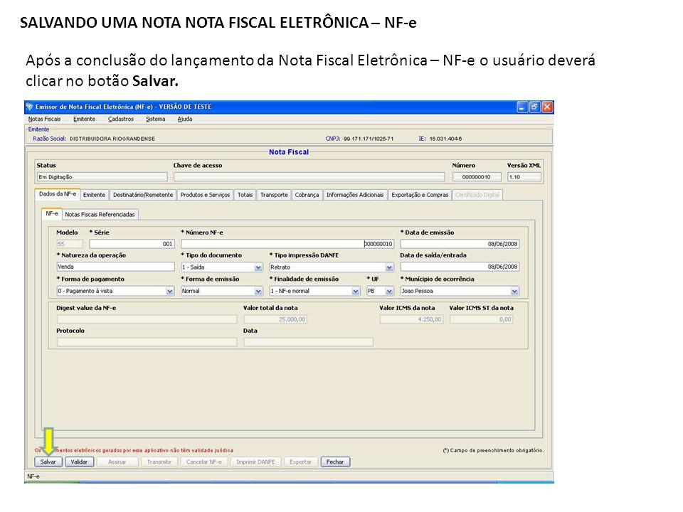 SALVANDO UMA NOTA NOTA FISCAL ELETRÔNICA – NF-e Após a conclusão do lançamento da Nota Fiscal Eletrônica – NF-e o usuário deverá clicar no botão Salva