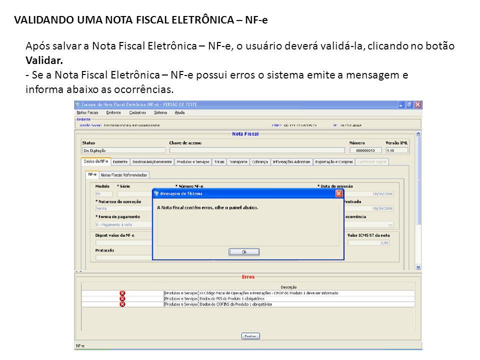 VALIDANDO UMA NOTA FISCAL ELETRÔNICA – NF-e Após salvar a Nota Fiscal Eletrônica – NF-e, o usuário deverá validá-la, clicando no botão Validar. - Se a