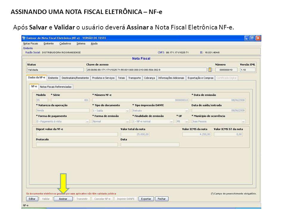 ASSINANDO UMA NOTA FISCAL ELETRÔNICA – NF-e Após Salvar e Validar o usuário deverá Assinar a Nota Fiscal Eletrônica NF-e.