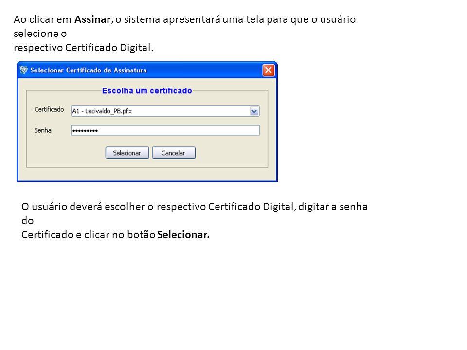 Ao clicar em Assinar, o sistema apresentará uma tela para que o usuário selecione o respectivo Certificado Digital. O usuário deverá escolher o respec