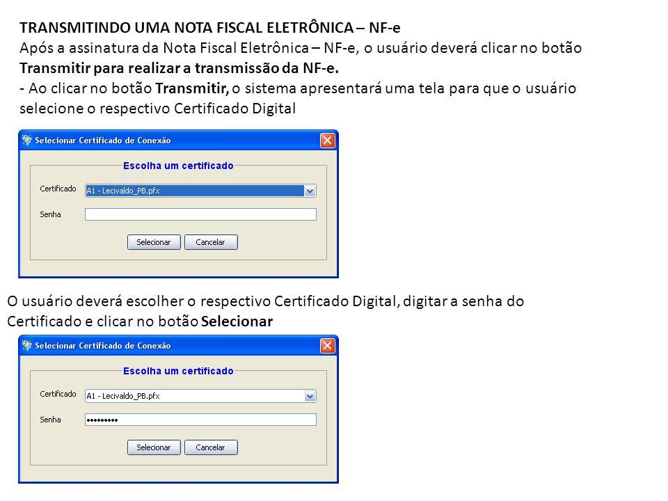 TRANSMITINDO UMA NOTA FISCAL ELETRÔNICA – NF-e Após a assinatura da Nota Fiscal Eletrônica – NF-e, o usuário deverá clicar no botão Transmitir para re