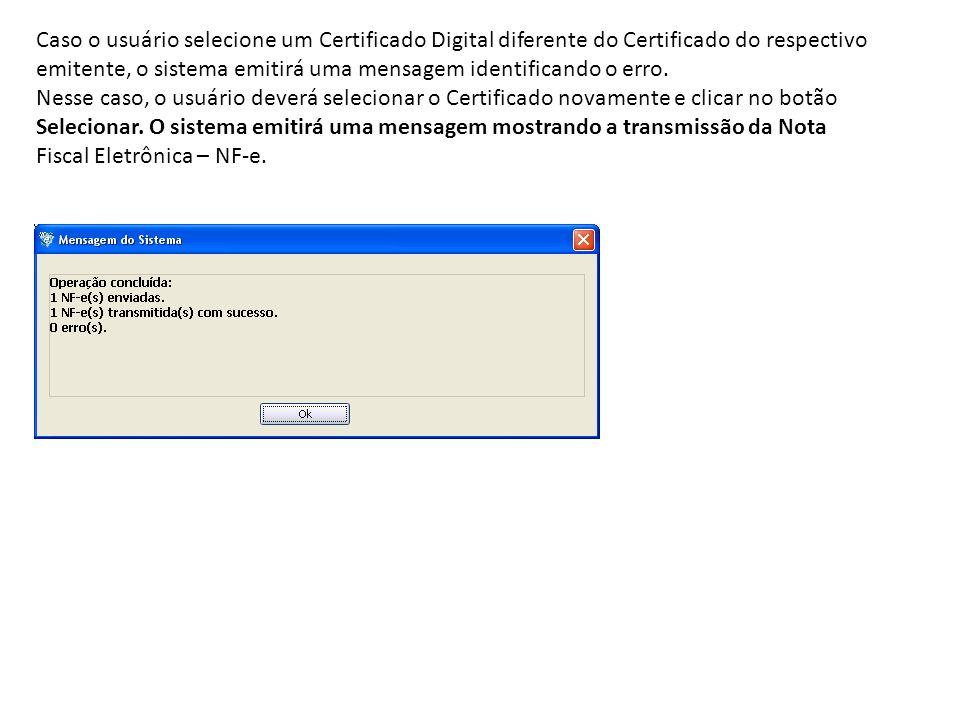 Caso o usuário selecione um Certificado Digital diferente do Certificado do respectivo emitente, o sistema emitirá uma mensagem identificando o erro.