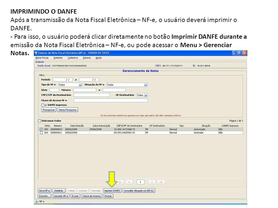 IMPRIMINDO O DANFE Após a transmissão da Nota Fiscal Eletrônica – NF-e, o usuário deverá imprimir o DANFE. - Para isso, o usuário poderá clicar direta