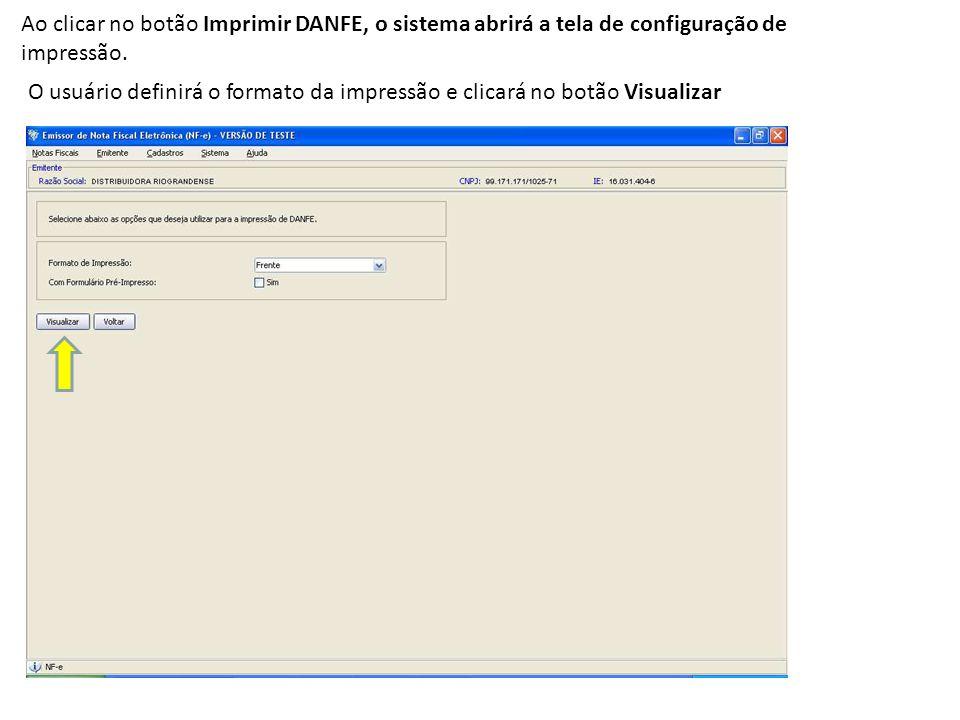 Ao clicar no botão Imprimir DANFE, o sistema abrirá a tela de configuração de impressão. O usuário definirá o formato da impressão e clicará no botão
