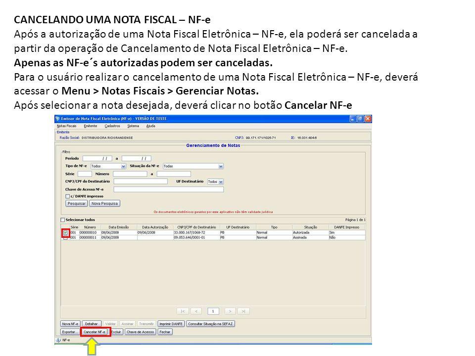 CANCELANDO UMA NOTA FISCAL – NF-e Após a autorização de uma Nota Fiscal Eletrônica – NF-e, ela poderá ser cancelada a partir da operação de Cancelamen