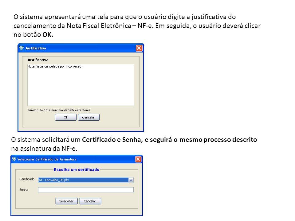 O sistema apresentará uma tela para que o usuário digite a justificativa do cancelamento da Nota Fiscal Eletrônica – NF-e. Em seguida, o usuário dever