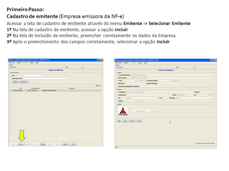 Primeiro Passo: Cadastro de emitente (Empresa emissora da NF-e) Acessar a tela de cadastro de emitente através do menu Emitente -> Selecionar Emitente