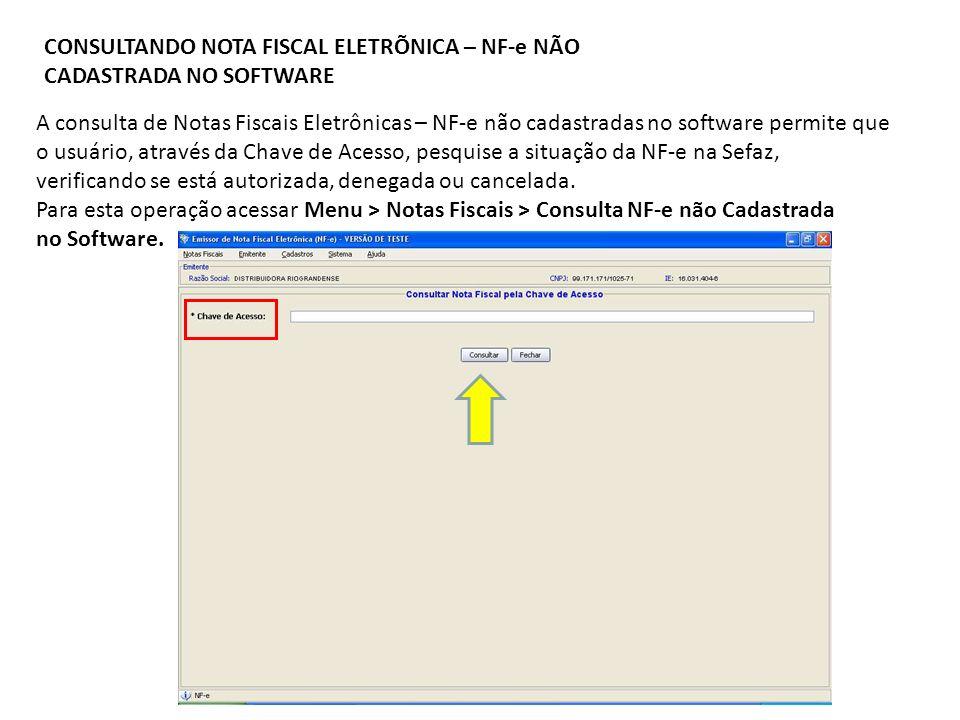 CONSULTANDO NOTA FISCAL ELETRÕNICA – NF-e NÃO CADASTRADA NO SOFTWARE A consulta de Notas Fiscais Eletrônicas – NF-e não cadastradas no software permit