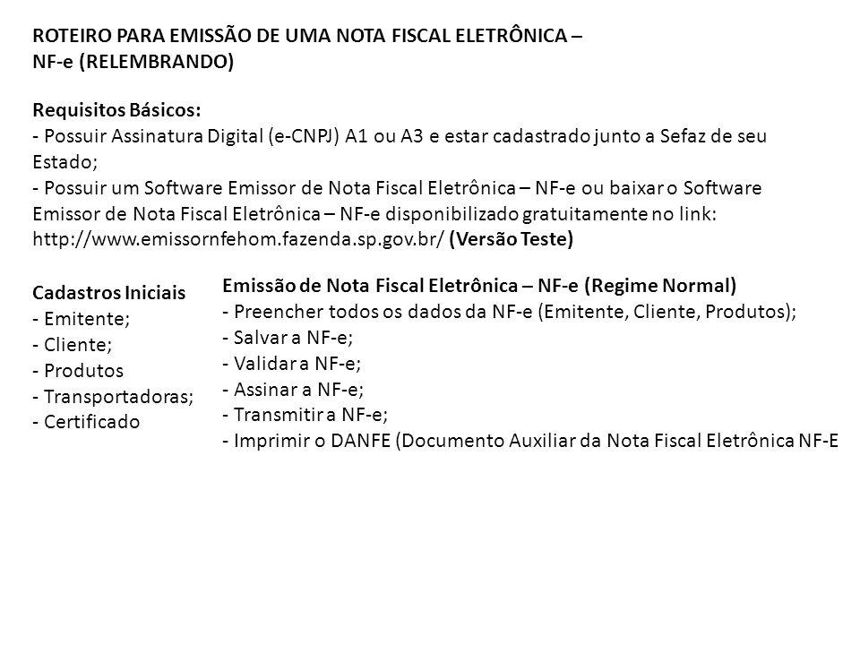 ROTEIRO PARA EMISSÃO DE UMA NOTA FISCAL ELETRÔNICA – NF-e (RELEMBRANDO) Requisitos Básicos: - Possuir Assinatura Digital (e-CNPJ) A1 ou A3 e estar cad