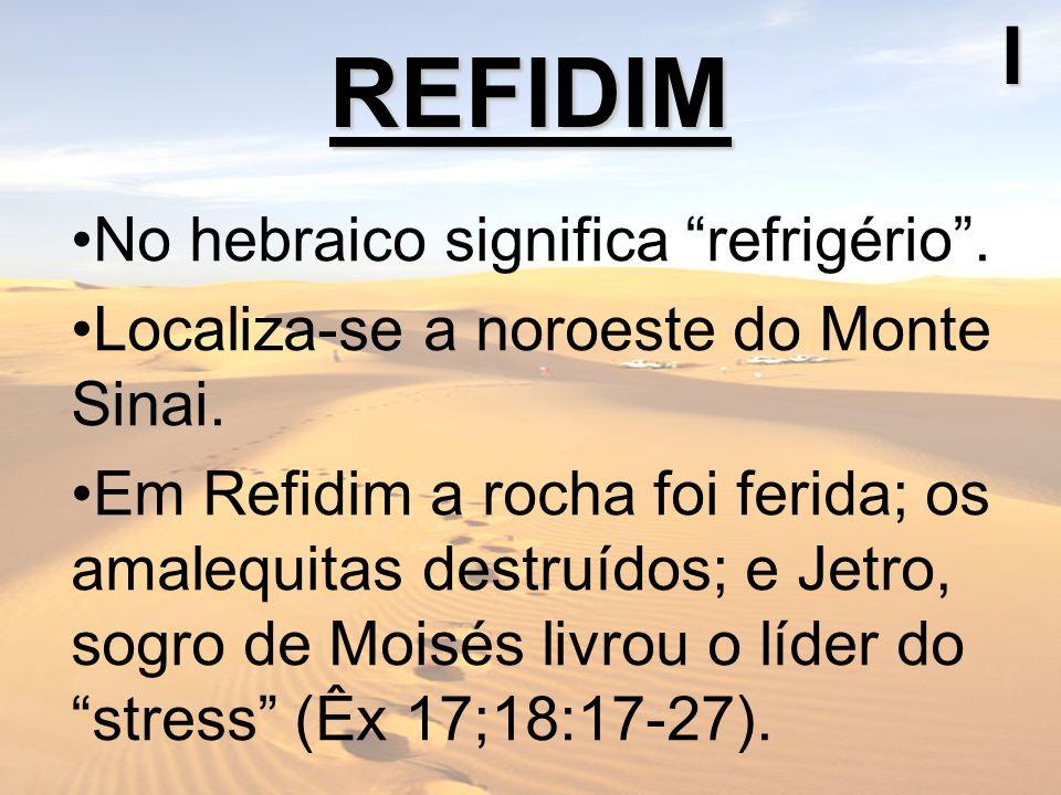 REFIDIMI No hebraico significa refrigério. Localiza-se a noroeste do Monte Sinai. Em Refidim a rocha foi ferida; os amalequitas destruídos; e Jetro, s