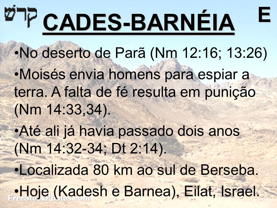 No deserto de Parã (Nm 12:16; 13:26) Moisés envia homens para espiar a terra. A falta de fé resulta em punição (Nm 14:33,34). Até ali já havia passado