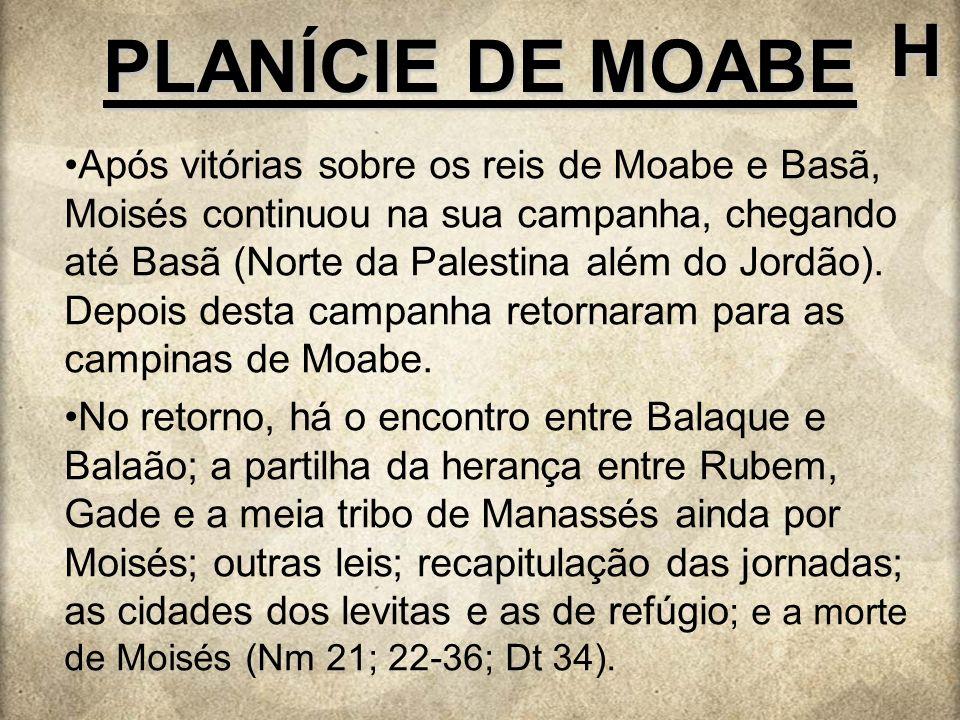 PLANÍCIE DE MOABE H Após vitórias sobre os reis de Moabe e Basã, Moisés continuou na sua campanha, chegando até Basã (Norte da Palestina além do Jordã