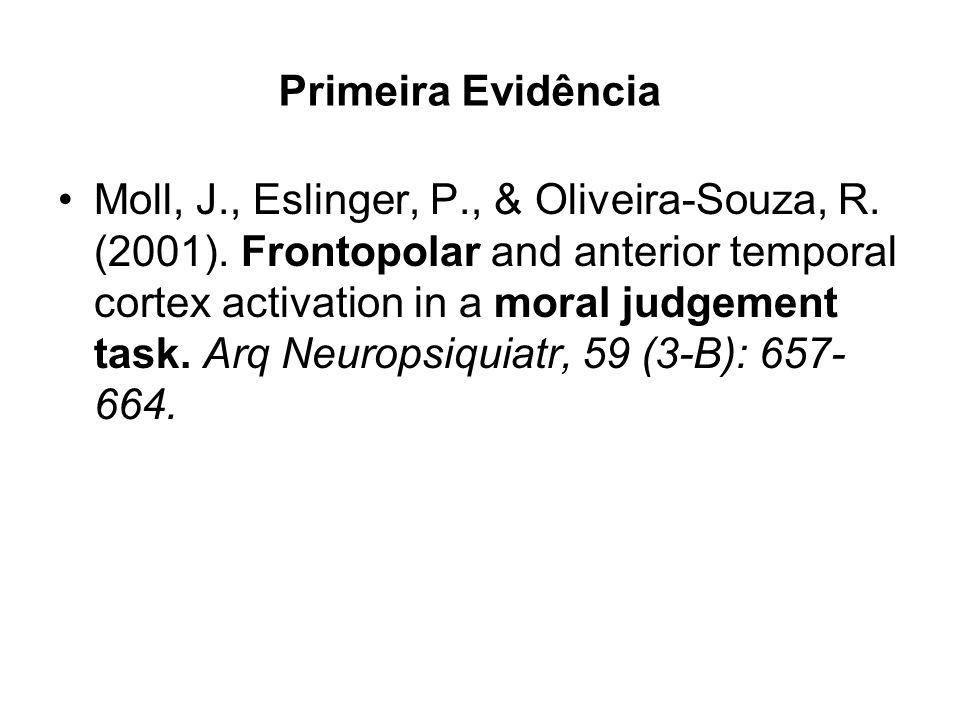 Primeira Evidência Moll, J., Eslinger, P., & Oliveira-Souza, R. (2001). Frontopolar and anterior temporal cortex activation in a moral judgement task.