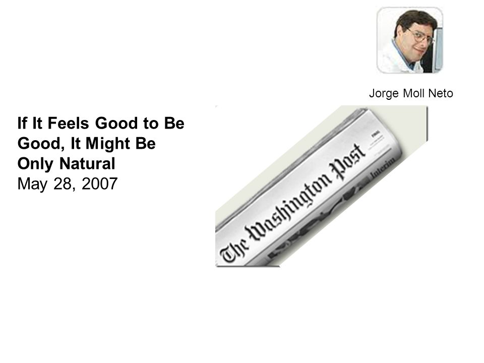 If It Feels Good to Be Good, It Might Be Only Natural May 28, 2007 Jorge Moll Neto