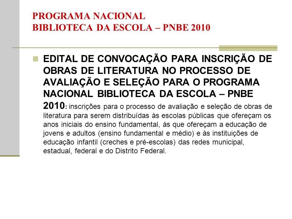 PROGRAMA NACIONAL BIBLIOTECA DA ESCOLA – PNBE 2010 EDITAL DE CONVOCAÇÃO PARA INSCRIÇÃO DE OBRAS DE LITERATURA NO PROCESSO DE AVALIAÇÃO E SELEÇÃO PARA