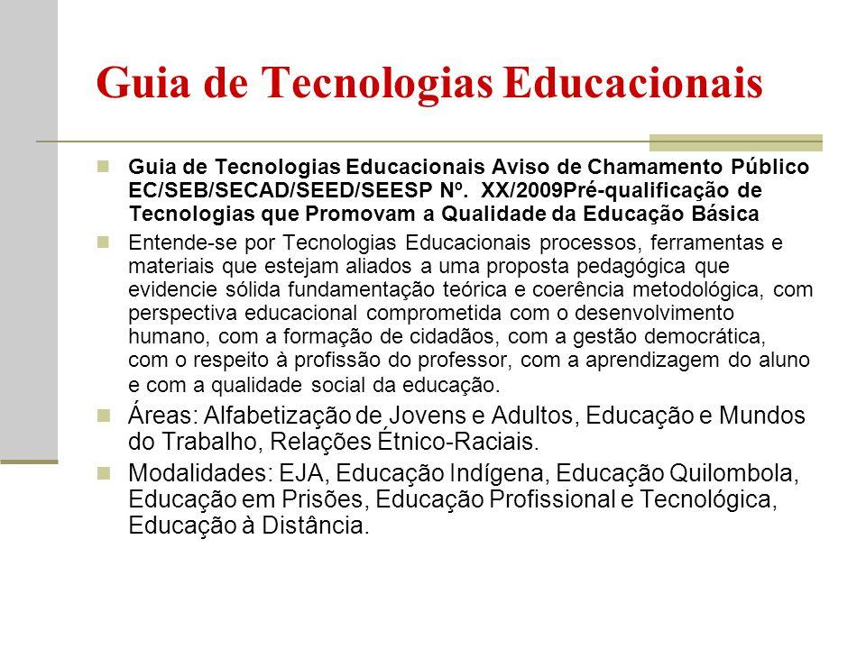 Guia de Tecnologias Educacionais Guia de Tecnologias Educacionais Aviso de Chamamento Público EC/SEB/SECAD/SEED/SEESP Nº. XX/2009Pré-qualificação de T