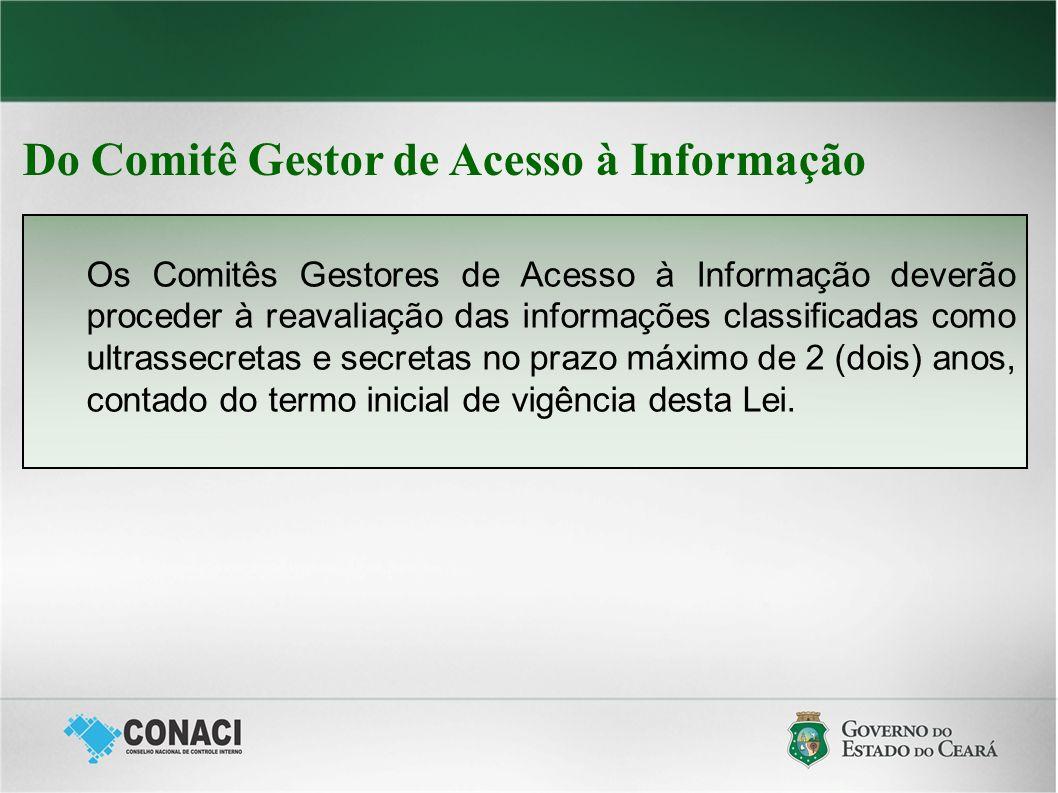 Do Comitê Gestor de Acesso à Informação Os Comitês Gestores de Acesso à Informação deverão proceder à reavaliação das informações classificadas como u