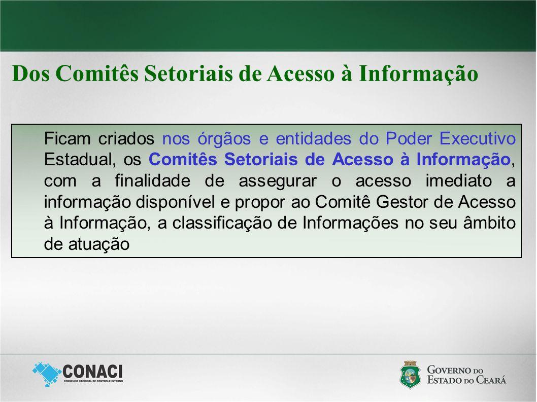 Dos Comitês Setoriais de Acesso à Informação Ficam criados nos órgãos e entidades do Poder Executivo Estadual, os Comitês Setoriais de Acesso à Inform
