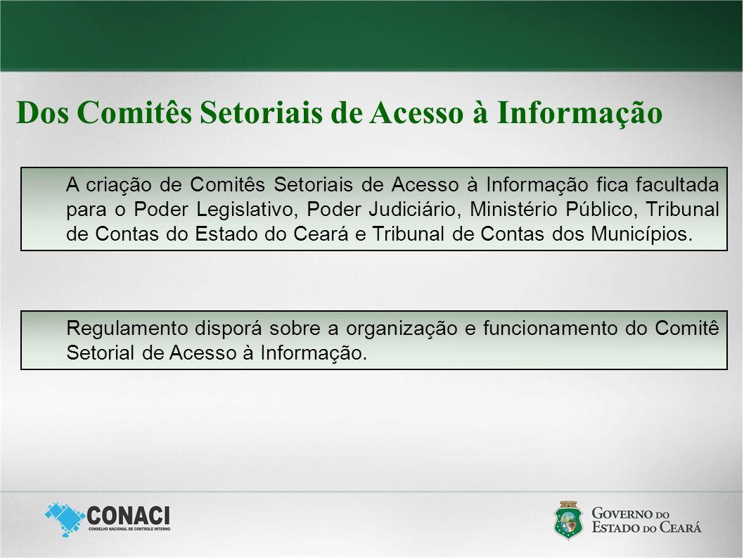 Dos Comitês Setoriais de Acesso à Informação A criação de Comitês Setoriais de Acesso à Informação fica facultada para o Poder Legislativo, Poder Judi