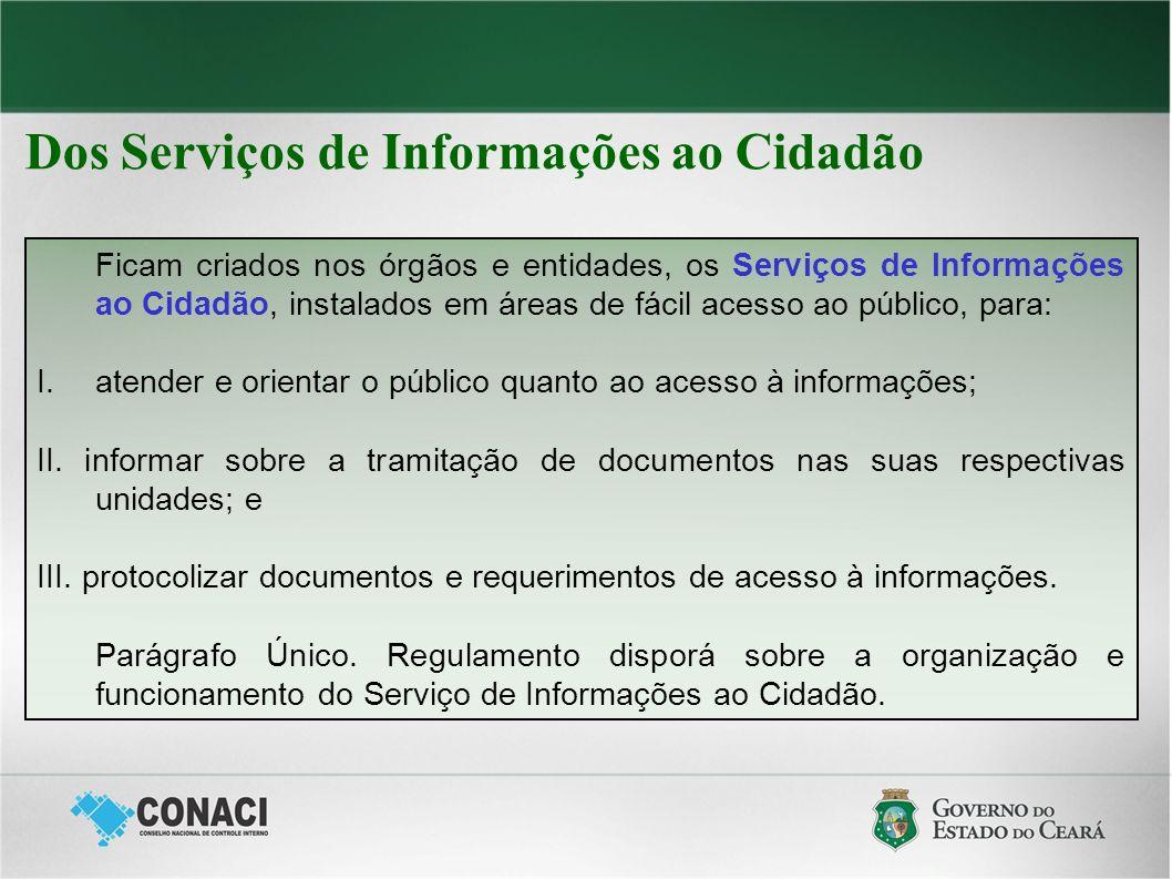 Dos Serviços de Informações ao Cidadão Ficam criados nos órgãos e entidades, os Serviços de Informações ao Cidadão, instalados em áreas de fácil acesso ao público, para: I.