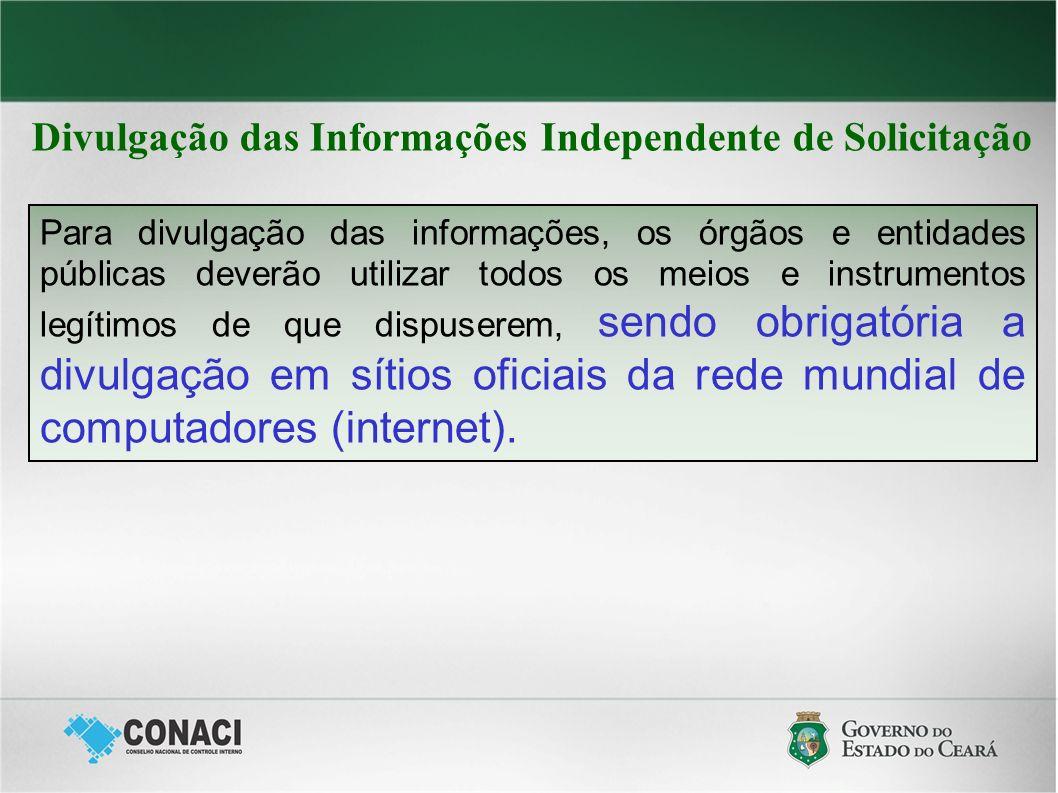 Divulgação das Informações Independente de Solicitação Para divulgação das informações, os órgãos e entidades públicas deverão utilizar todos os meios