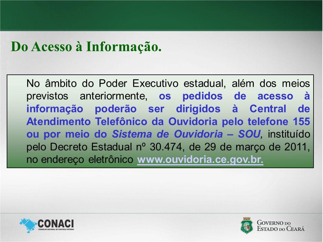 Do Acesso à Informação. No âmbito do Poder Executivo estadual, além dos meios previstos anteriormente, os pedidos de acesso à informação poderão ser d