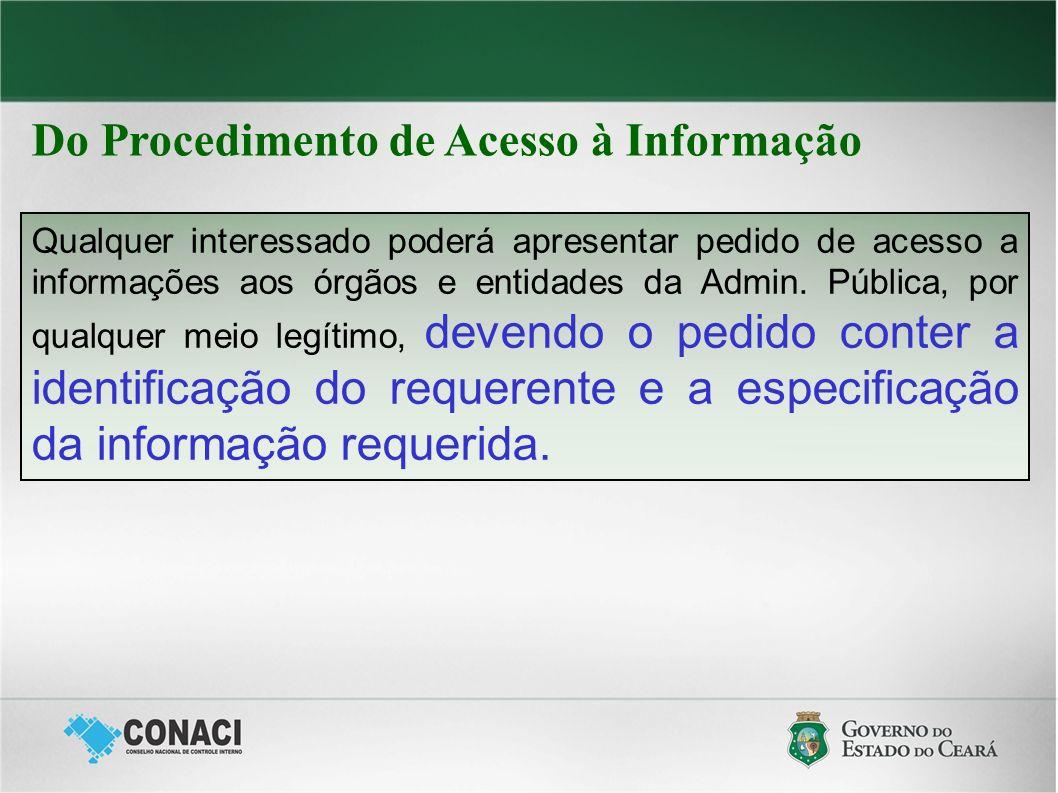 Do Procedimento de Acesso à Informação Qualquer interessado poderá apresentar pedido de acesso a informações aos órgãos e entidades da Admin. Pública,