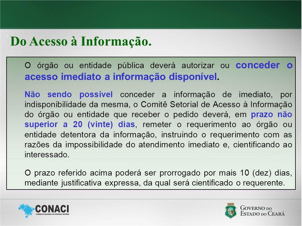 Do Acesso à Informação. O órgão ou entidade pública deverá autorizar ou conceder o acesso imediato a informação disponível. Não sendo possível concede
