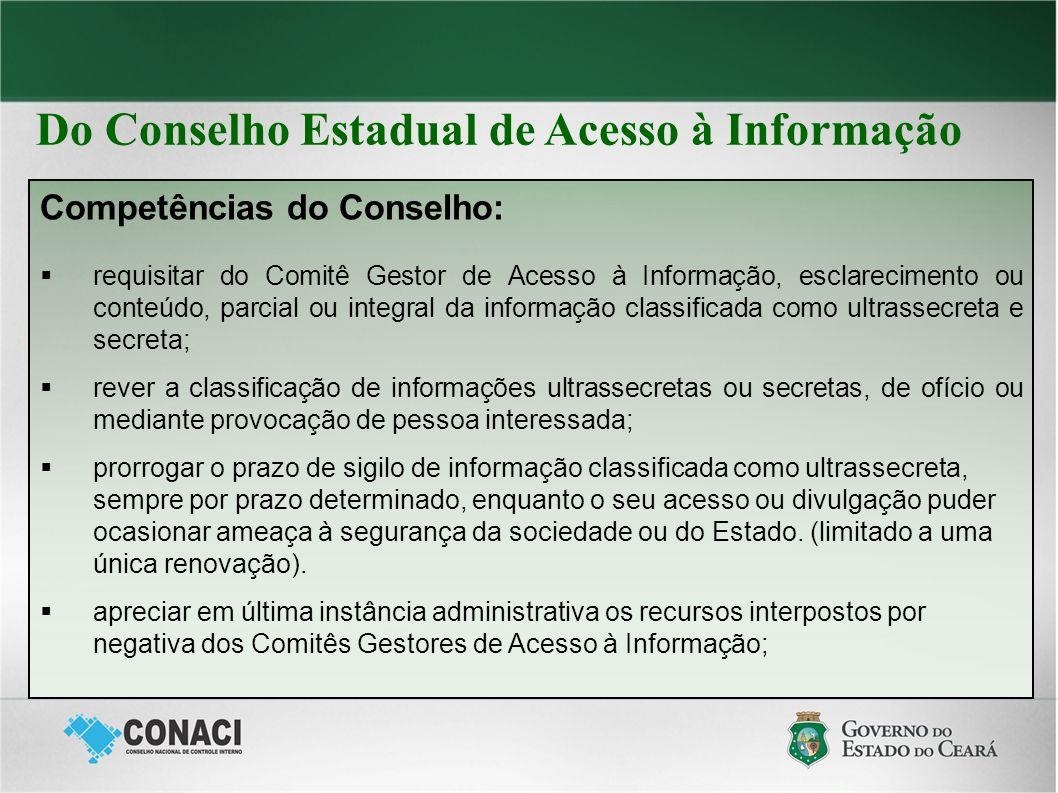 Do Conselho Estadual de Acesso à Informação Competências do Conselho: requisitar do Comitê Gestor de Acesso à Informação, esclarecimento ou conteúdo,