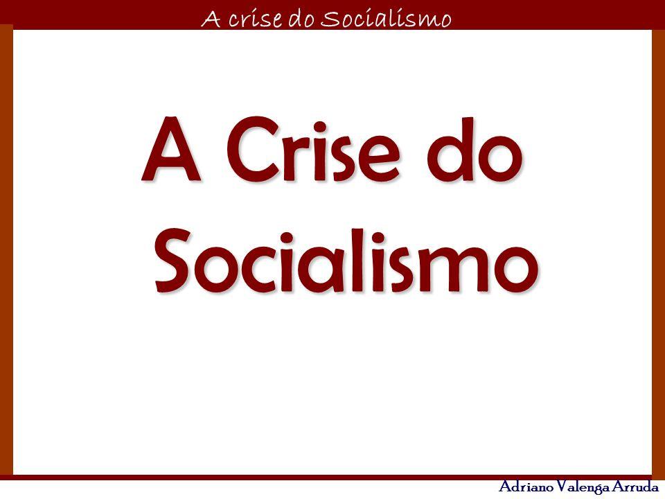 O maior conflito da história A crise do Socialismo Adriano Valenga Arruda A Crise do Socialismo