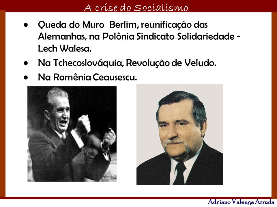 O maior conflito da história A crise do Socialismo Adriano Valenga Arruda Queda do Muro Berlim, reunificação das Alemanhas, na Polônia Sindicato Solid