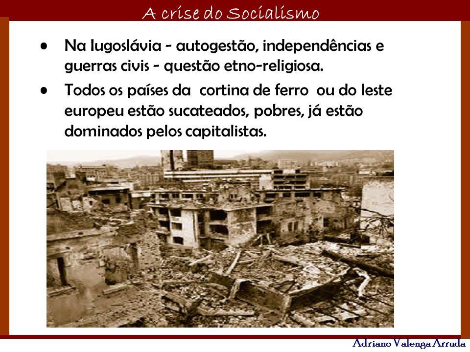O maior conflito da história A crise do Socialismo Adriano Valenga Arruda Na Iugoslávia - autogestão, independências e guerras civis - questão etno-re