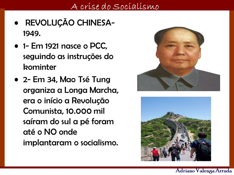 O maior conflito da história A crise do Socialismo Adriano Valenga Arruda REVOLUÇÃO CHINESA- 1949. 1- Em 1921 nasce o PCC, seguindo as instruções do k