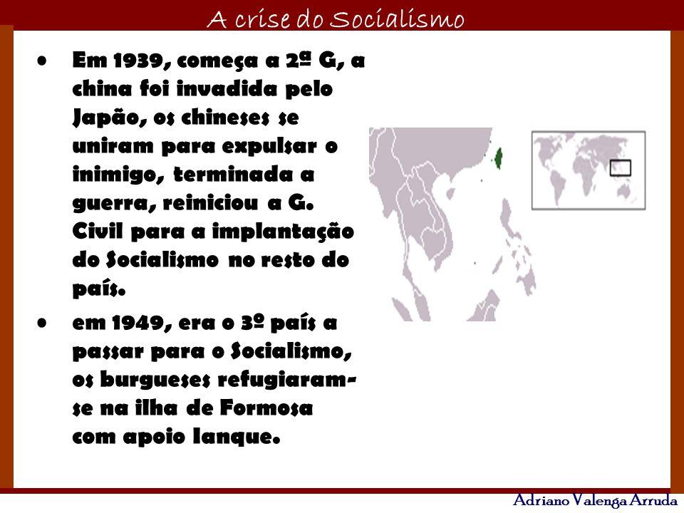 O maior conflito da história A crise do Socialismo Adriano Valenga Arruda Em 1939, começa a 2ª G, a china foi invadida pelo Japão, os chineses se unir