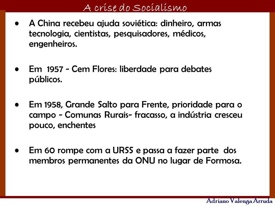 O maior conflito da história A crise do Socialismo Adriano Valenga Arruda A China recebeu ajuda soviética: dinheiro, armas tecnologia, cientistas, pes