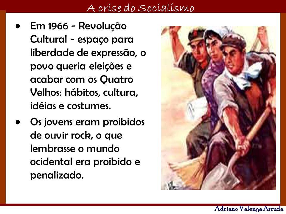 O maior conflito da história A crise do Socialismo Adriano Valenga Arruda Em 1966 - Revolução Cultural - espaço para liberdade de expressão, o povo qu