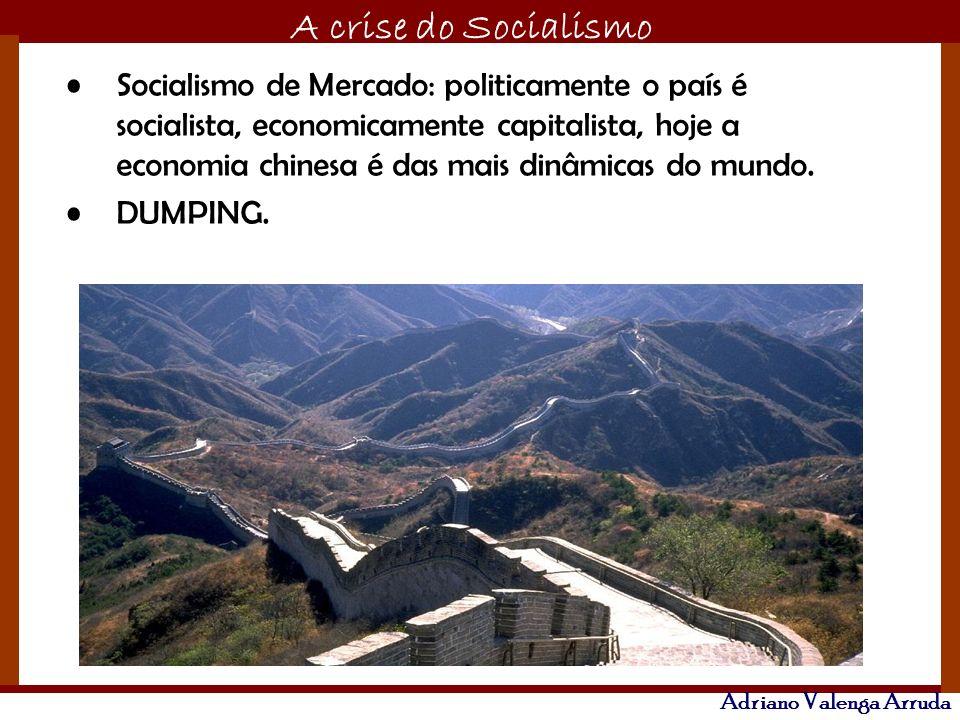 O maior conflito da história A crise do Socialismo Adriano Valenga Arruda Socialismo de Mercado: politicamente o país é socialista, economicamente cap