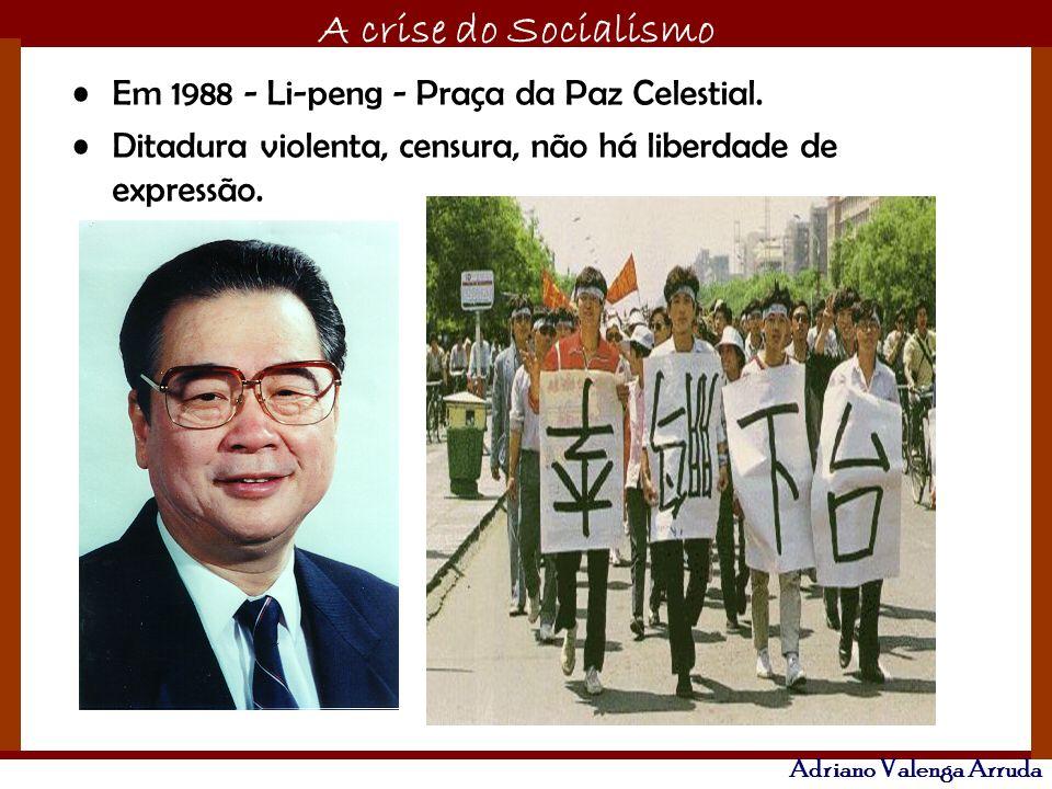 O maior conflito da história A crise do Socialismo Adriano Valenga Arruda Em 1988 - Li-peng - Praça da Paz Celestial. Ditadura violenta, censura, não