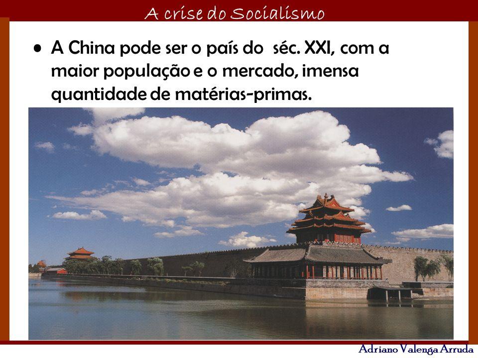 O maior conflito da história A crise do Socialismo Adriano Valenga Arruda A China pode ser o país do séc. XXI, com a maior população e o mercado, imen