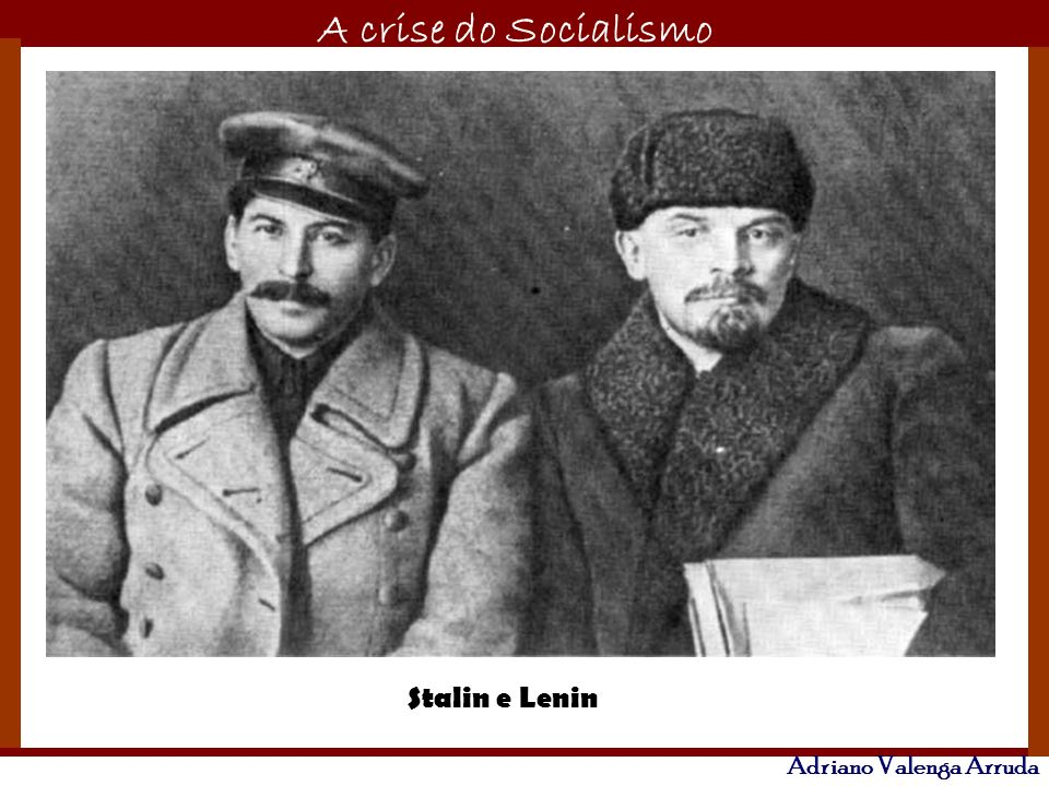 O maior conflito da história A crise do Socialismo Adriano Valenga Arruda Stalin e Lenin