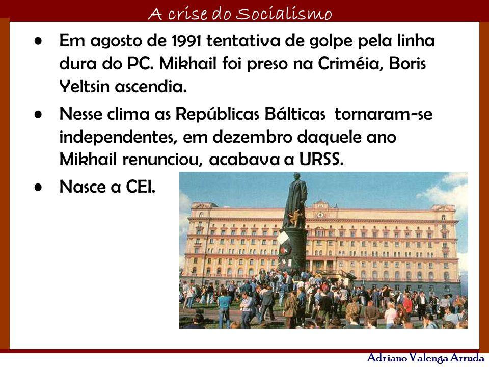 O maior conflito da história A crise do Socialismo Adriano Valenga Arruda Em agosto de 1991 tentativa de golpe pela linha dura do PC. Mikhail foi pres