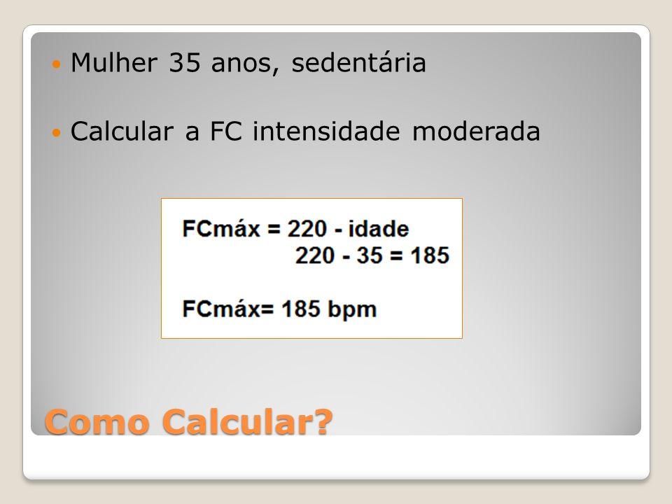 Como Calcular? Mulher 35 anos, sedentária Calcular a FC intensidade moderada