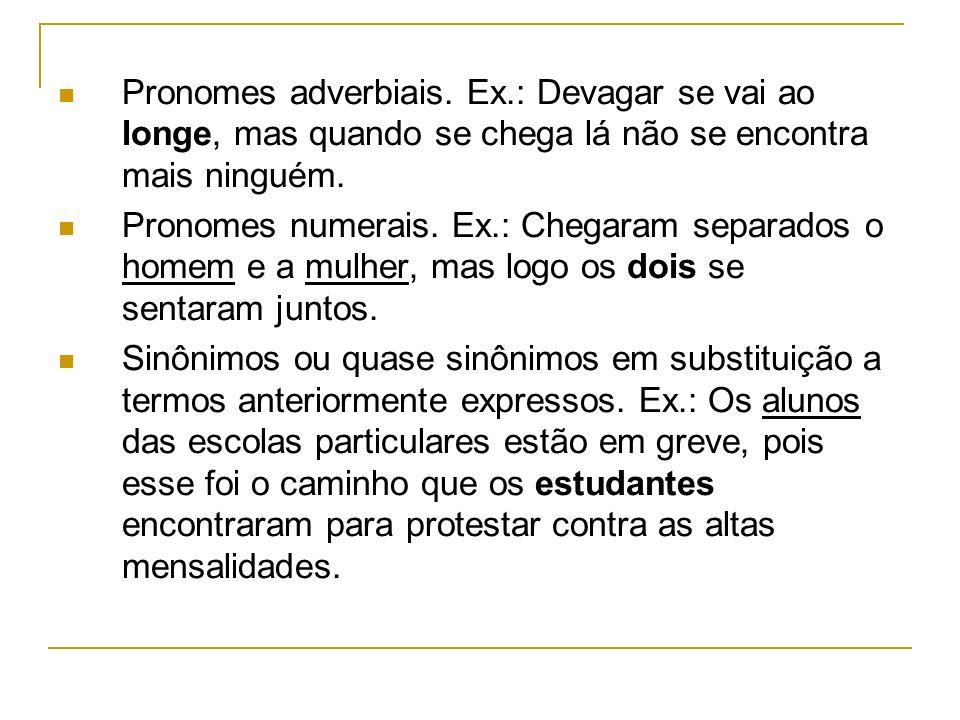 Pronomes adverbiais. Ex.: Devagar se vai ao longe, mas quando se chega lá não se encontra mais ninguém. Pronomes numerais. Ex.: Chegaram separados o h