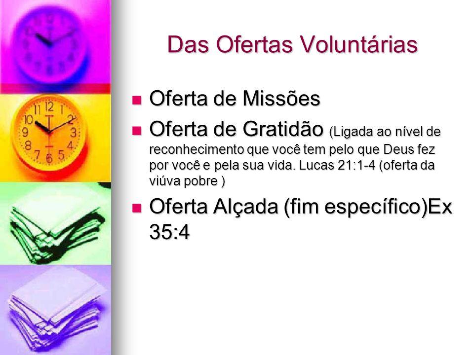 Das Ofertas Voluntárias Oferta de Missões Oferta de Missões Oferta de Gratidão (Ligada ao nível de reconhecimento que você tem pelo que Deus fez por v