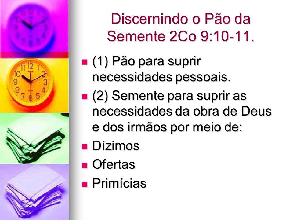 Discernindo o Pão da Semente 2Co 9:10-11. (1) Pão para suprir necessidades pessoais. (1) Pão para suprir necessidades pessoais. (2) Semente para supri
