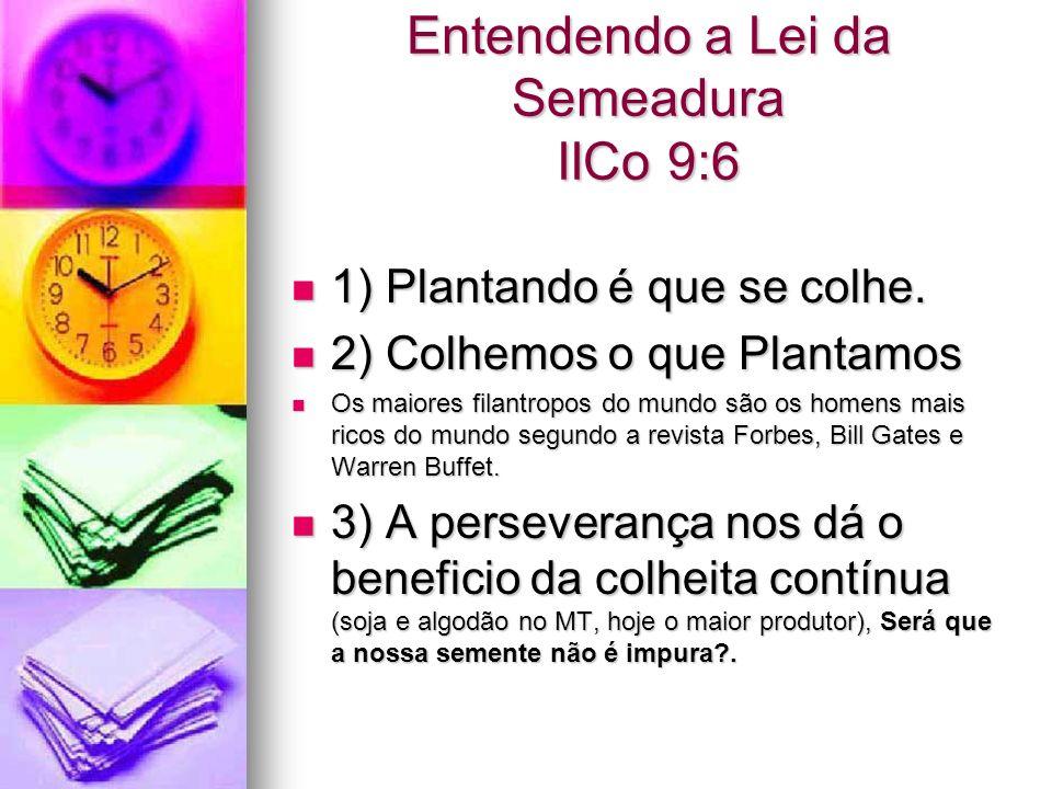 Entendendo a Lei da Semeadura IICo 9:6 1) Plantando é que se colhe. 1) Plantando é que se colhe. 2) Colhemos o que Plantamos 2) Colhemos o que Plantam