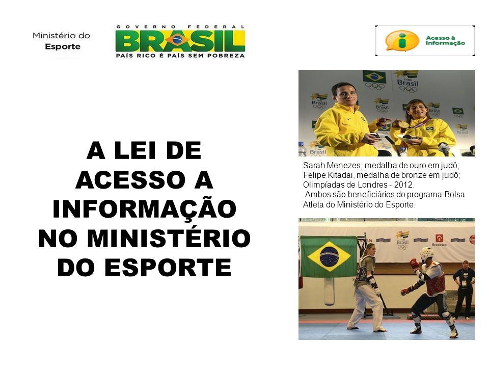 A LEI DE ACESSO A INFORMAÇÃO NO MINISTÉRIO DO ESPORTE Sarah Menezes, medalha de ouro em judô; Felipe Kitadai, medalha de bronze em judô; Olimpíadas de