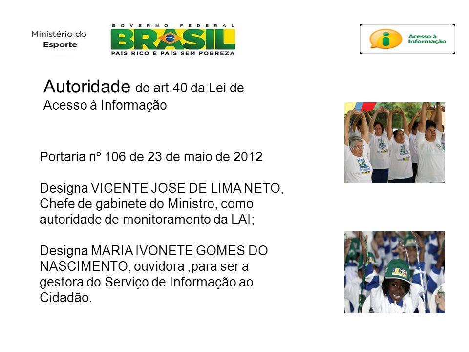 Portaria nº 106 de 23 de maio de 2012 Designa VICENTE JOSE DE LIMA NETO, Chefe de gabinete do Ministro, como autoridade de monitoramento da LAI; Desig