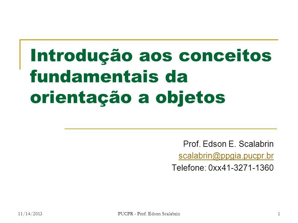 11/14/2013PUCPR - Prof. Edson Scalabrin1 Introdução aos conceitos fundamentais da orientação a objetos Prof. Edson E. Scalabrin scalabrin@ppgia.pucpr.
